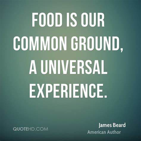 """Food is our common ground"""